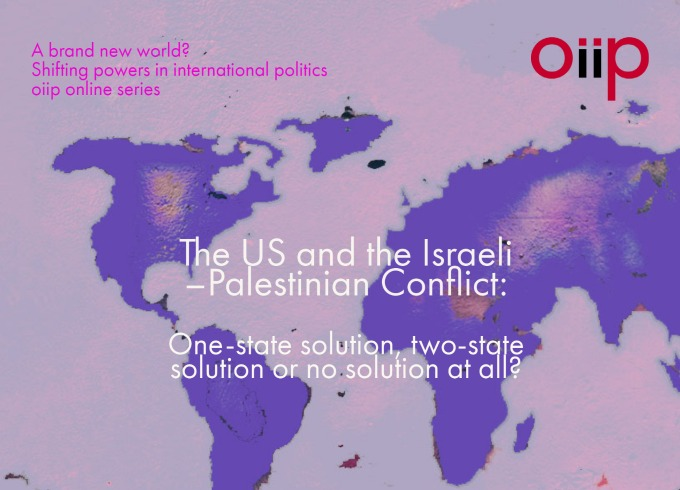 The US and the Israeli –Palestinian Conflict: One-state solution, two-state solution or no solution at all?